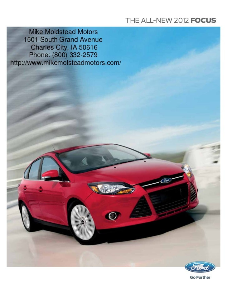 THE ALL-NEW 2012 FOCUS       Mike Moldstead Motors     1501 South Grand Avenue        Charles City, IA 50616       Phone: ...