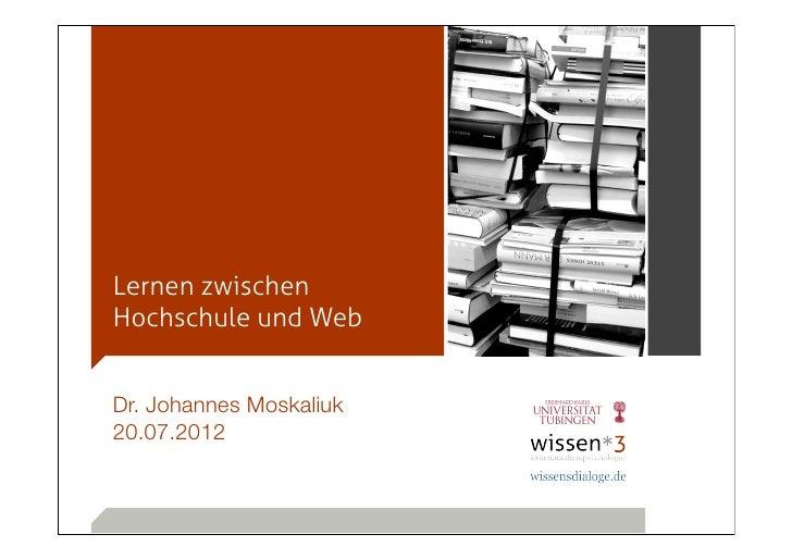 Lernen zwischenHochschule und WebDr. Johannes Moskaliuk20.07.2012