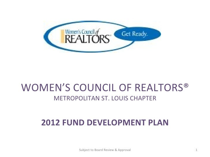 WOMEN'S COUNCIL OF REALTORS® METROPOLITAN ST. LOUIS CHAPTER 2012 FUND DEVELOPMENT PLAN Subject to Board Review & Approval