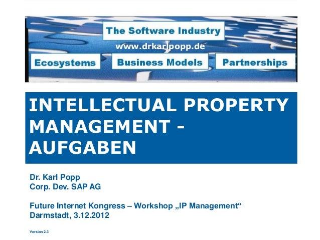 www.drkarlpopp.deINTELLECTUAL PROPERTYMANAGEMENT -AUFGABENDr. Karl PoppCorp. Dev. SAP AGFuture Internet Kongress – Worksho...