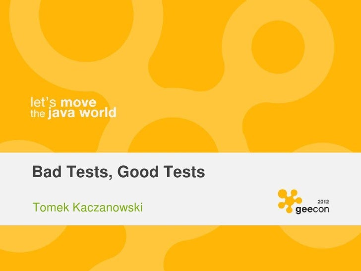 Bad Tests, Good TestsTomek Kaczanowski