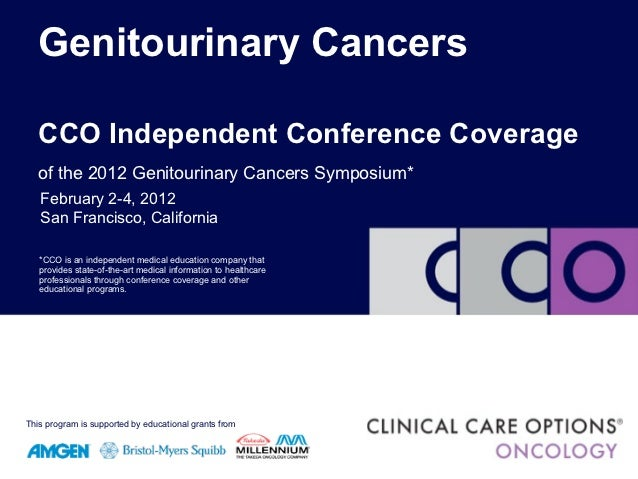 Genitourinary Cancers   CCO Independent Conference Coverage   of the 2012 Genitourinary Cancers Symposium*   February 2-4,...
