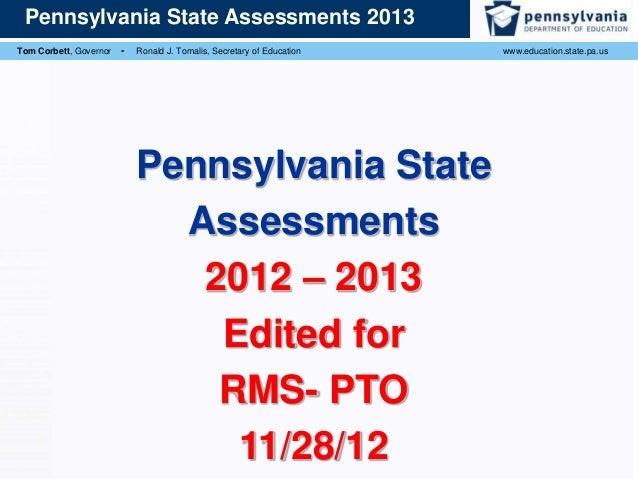 Pennsylvania State Assessments 2013 Tom Corbett, Governor  ▪  Ronald J. Tomalis, Secretary of Education  Pennsylvania Stat...