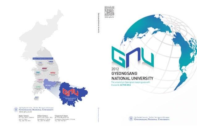 GYEONGSANG NATIONAL UNIVERSITY 2012  www.gnu.kr  Gyeongsang National University  The university in Gyeongnam keeping pace ...