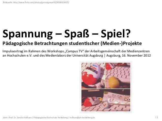 Bildquelle: hVp://www.flickr.com/photos/gernotgasser92/8186624437/ Spannung – Spaß – Spiel? Pädagogische Be...