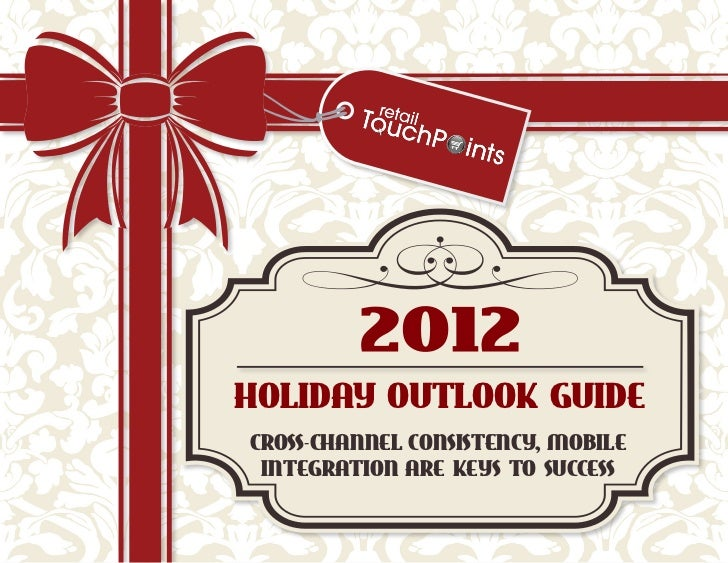 Holiday Outlook GuideCross-Channel Consistency, Mobile Integration Are Keys To Success