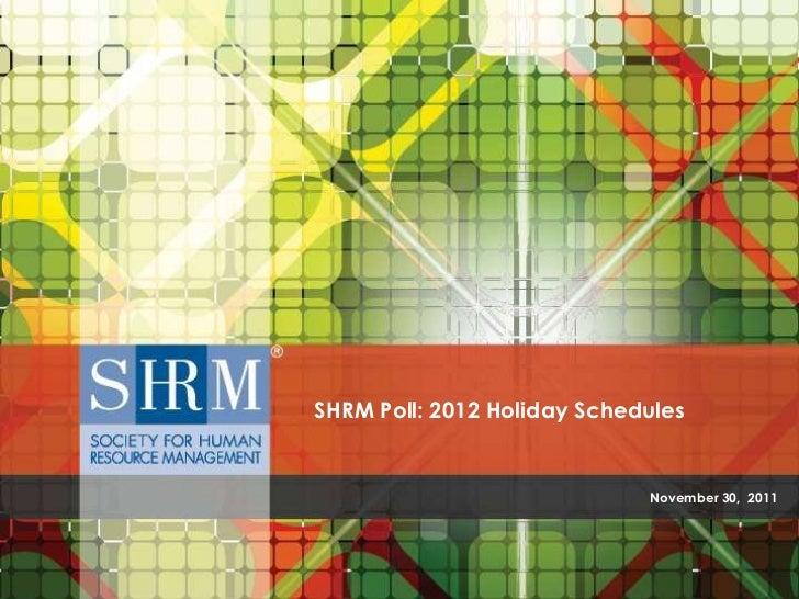 SHRM Poll: 2012 Holiday Schedules                                           November 30, 2011                 SHRM Poll: 2...