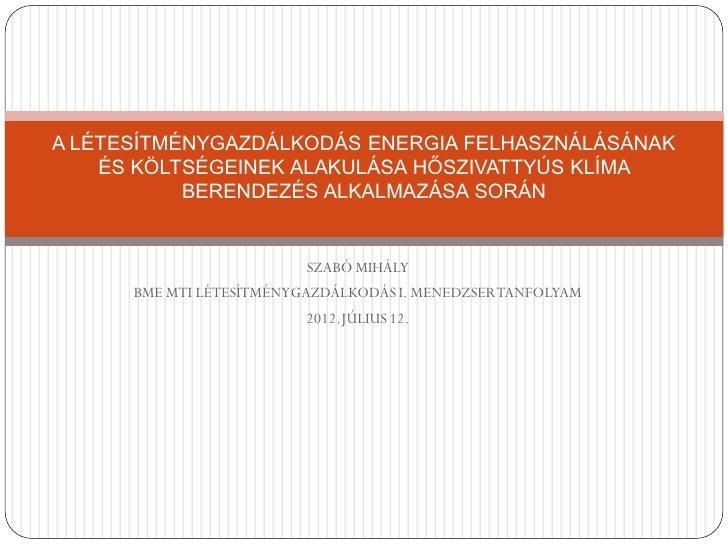 A LÉTESÍTMÉNYGAZDÁLKODÁS ENERGIA FELHASZNÁLÁSÁNAK    ÉS KÖLTSÉGEINEK ALAKULÁSA HŐSZIVATTYÚS KLÍMA           BERENDEZÉS ALK...
