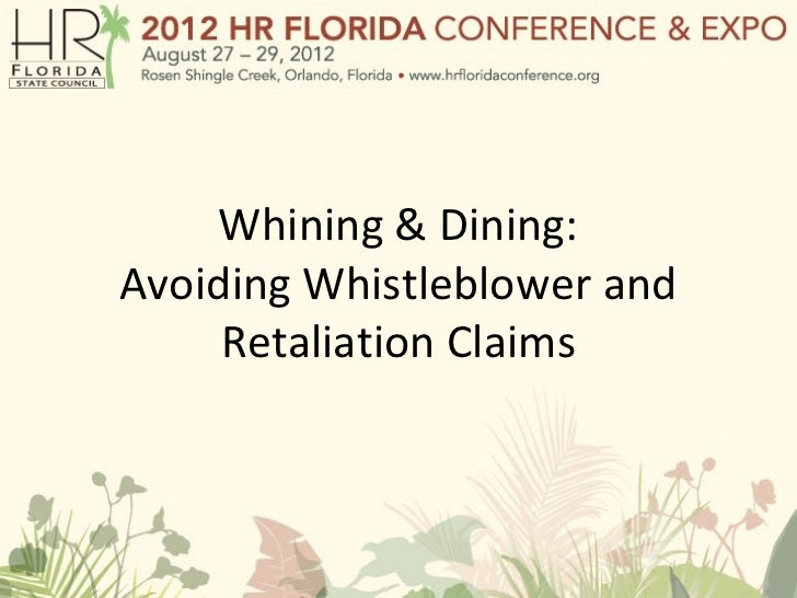 Whining & Dining:Avoiding Whistleblower and     Retaliation Claims