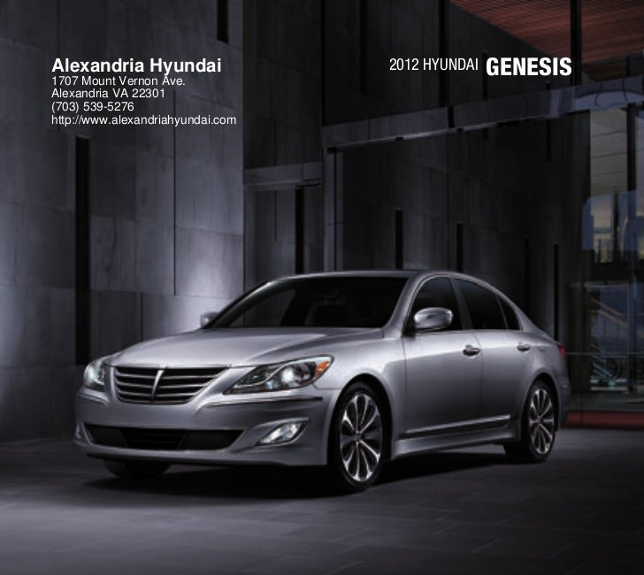 Alexandria Hyundai1707 Mount Vernon Ave.                                   2012 Hyundai   GenesisAlexandria VA 22301(703) ...