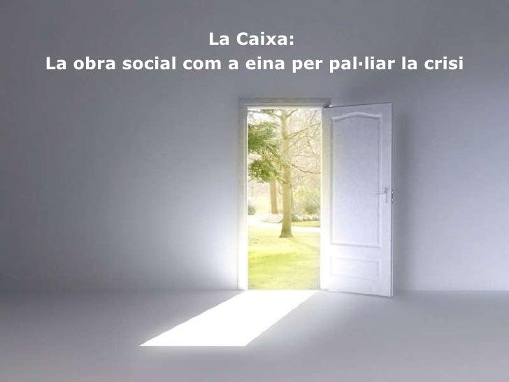 La Caixa:  La obra social com a eina per pal·liar la crisi