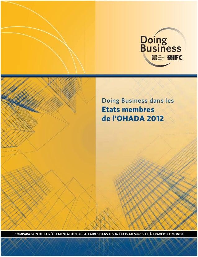 Doing Business dans lesEtats membresde l'OHADA 2012COMPARAISON DE LA RÉGLEMENTATION DES AFFAIRES DANS LES 16 ÉTATS MEMBRES...