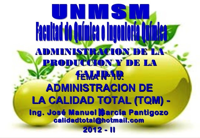 ADMINISTRACION DE LA  PRODUCCION Y DE LA       CALIDAD       TEMA Nº 10:     ADMINISTRACION DE LA CALIDAD TOTAL (TQM) -Ing...