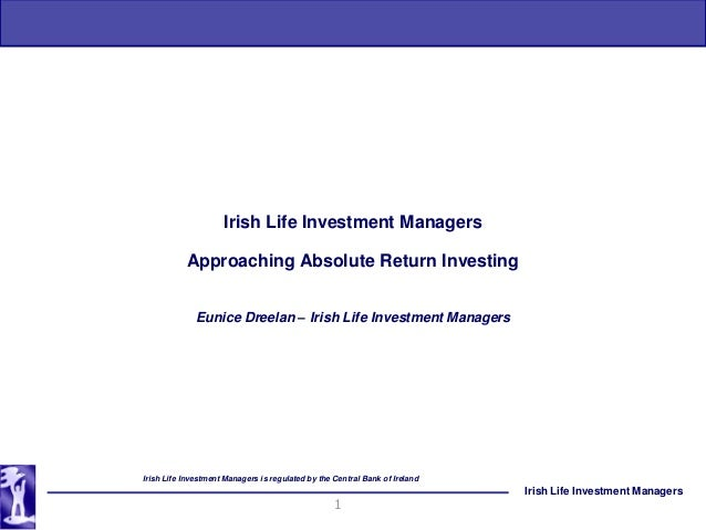 Irish Life Investment Managers           Approaching Absolute Return Investing              Eunice Dreelan – Irish Life In...