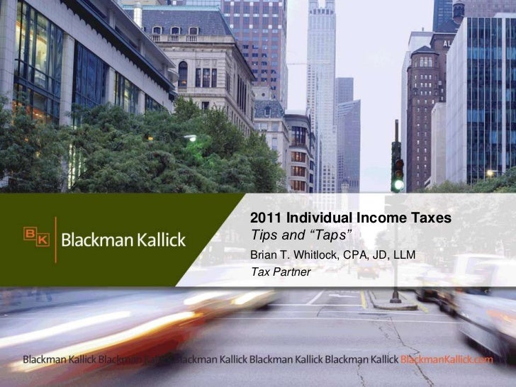 """2011 Individual Income TaxesTips and """"Taps""""Brian T. Whitlock, CPA, JD, LLMTax Partner                                  1"""