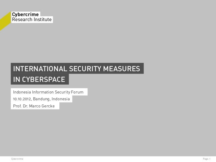 INTERNATIONAL SECURITY MEASURES IN CYBERSPACE Indonesia Information Security Forum 10.10.2012, Bandung, Indonesia Prof. Dr...
