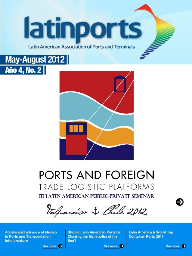 May-August 2012Año 4, No. 2Accelerated advance of Mexicoin Ports and TransportationInfrastructureShould Latin American Por...