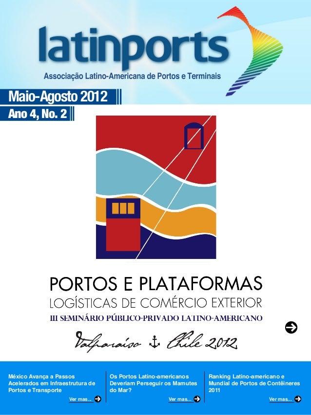 Maio-Agosto 2012Ano 4, No. 2México Avança a PassosAcelerados em Infraestrutura dePortos e TransporteOs Portos Latino-ameri...