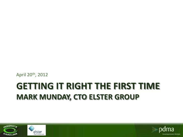 April 20th, 2012GETTING IT RIGHT THE FIRST TIMEMARK MUNDAY, CTO ELSTER GROUP