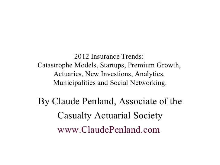 2012 Insurance Trends:  Catastrophe Models, Startups, Premium Growth,  Actuaries, New Investions, Analytics,  Municipaliti...