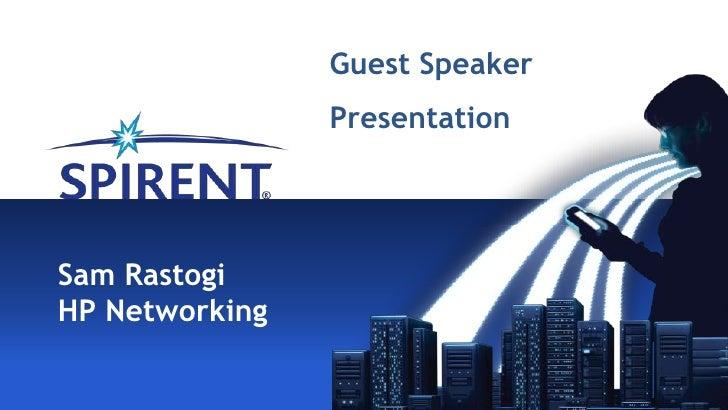 Guest Speaker                PresentationSam RastogiHP Networking