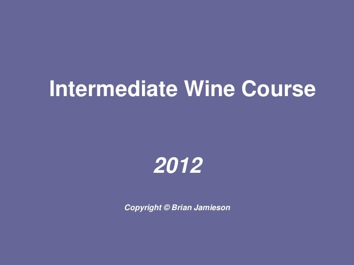 Intermediate Wine Course             2012      Copyright © Brian Jamieson