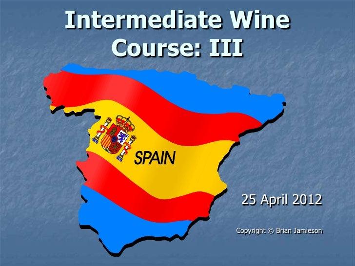 Intermediate Wine    Course: III             25 April 2012            Copyright © Brian Jamieson