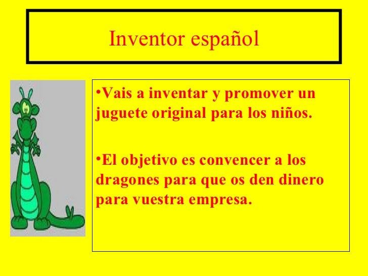Inventor español•Vais a inventar y promover unjuguete original para los niños.•El objetivo es convencer a losdragones para...