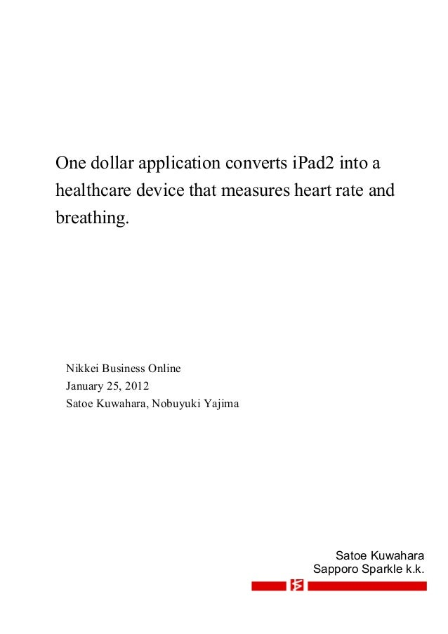 One dollar application converts iPad2 into ahealthcare device that measures heart rate andbreathing. Nikkei Business Onlin...