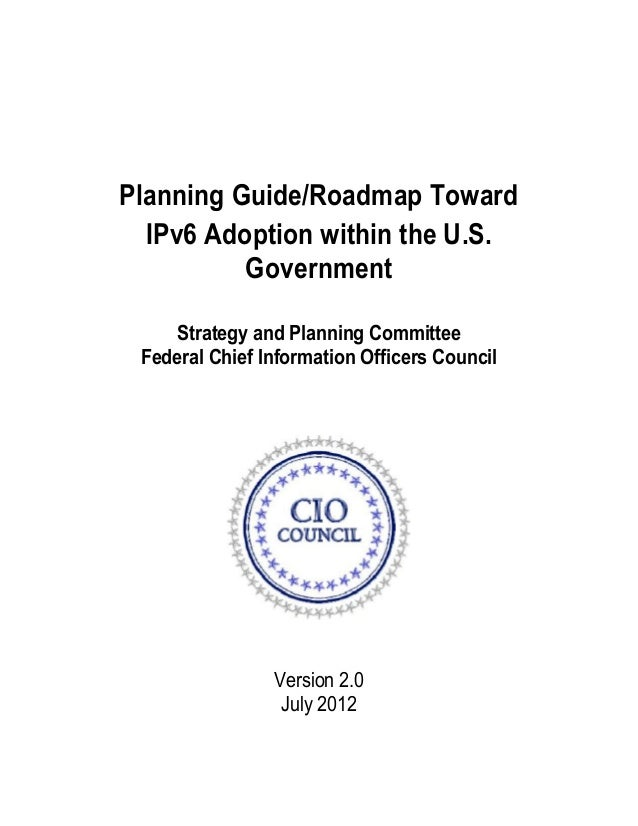 Planning Guide/Roadmap TowardIPv6 Adoption within the U.S.GovernmentStrategy and Planning CommitteeFederal Chief Informati...