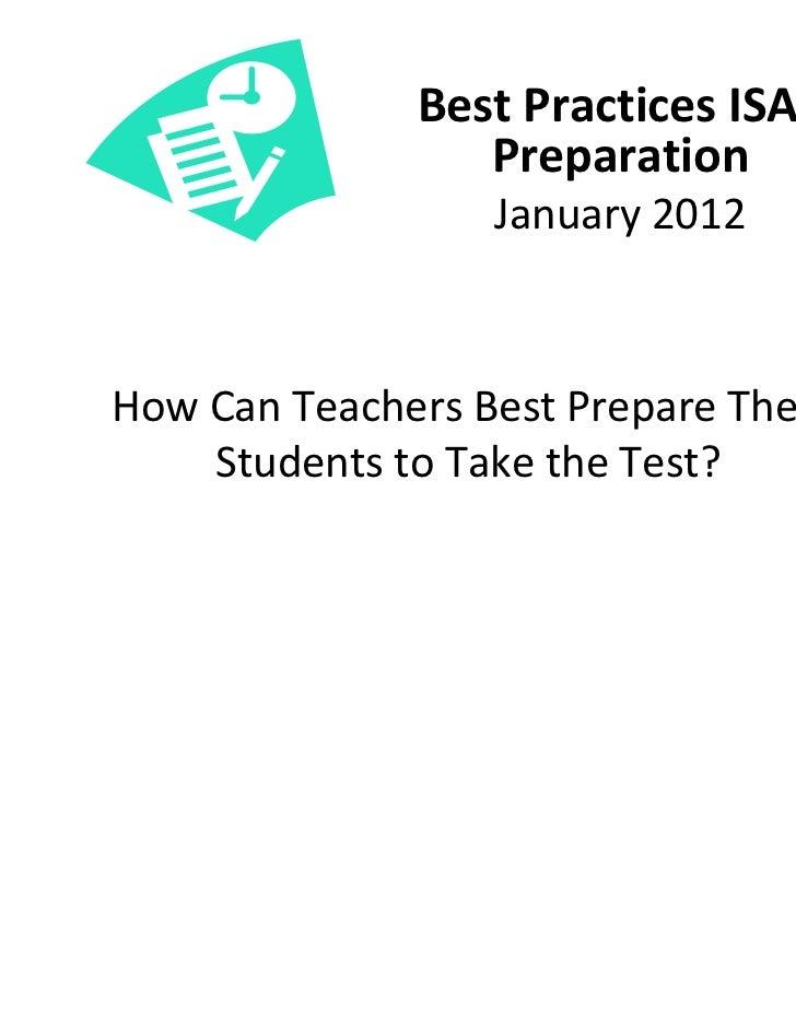 BestPracticesISAT                  Preparation                   January2012HowCanTeachersBestPrepareTheir    St...