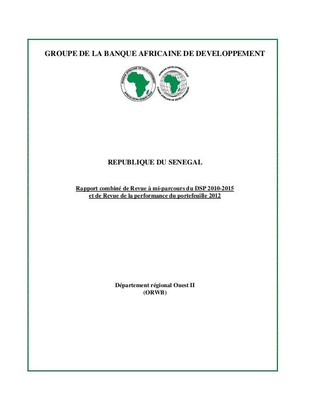 GROUPE DE LA BANQUE AFRICAINE DE DEVELOPPEMENTREPUBLIQUE DU SENEGALRapport combiné de Revue à mi-parcours du DSP 2010-2015...