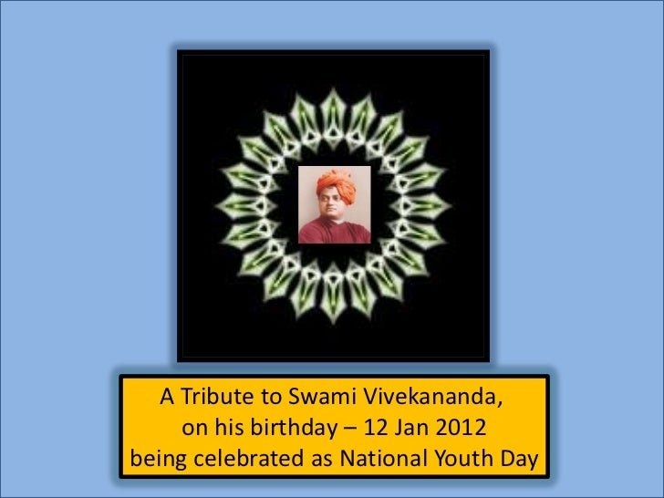 A Tribute to Swami Vivekananda,     on his birthday – 12 Jan 2012being celebrated as National Youth Day