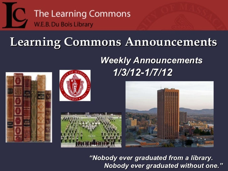 """Learning Commons Announcements """" Nobody ever graduated from a library. Nobody ever graduated without one."""" Weekly Announce..."""