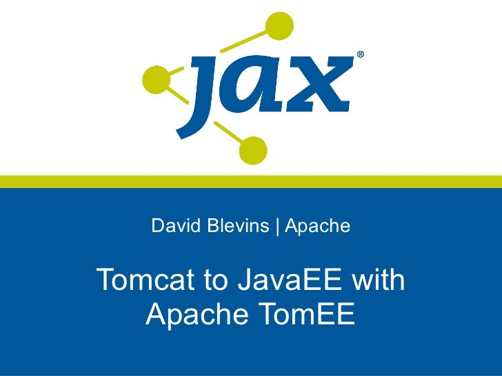 David Blevins | ApacheTomcat to JavaEE with   Apache TomEE