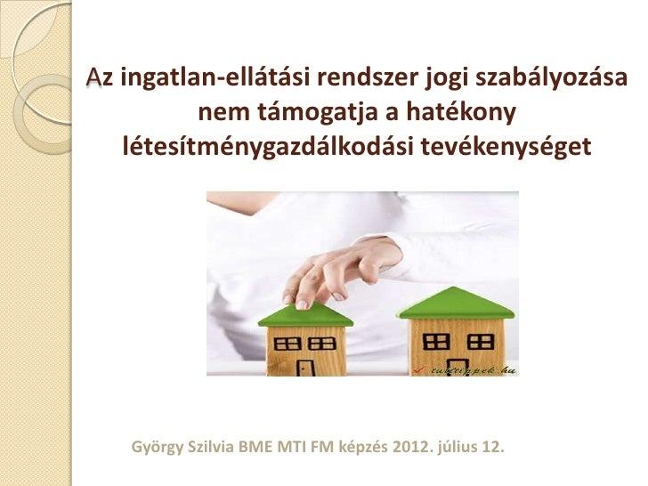 Az ingatlan-ellátási rendszer jogi szabályozása          nem támogatja a hatékony   létesítménygazdálkodási tevékenységet ...