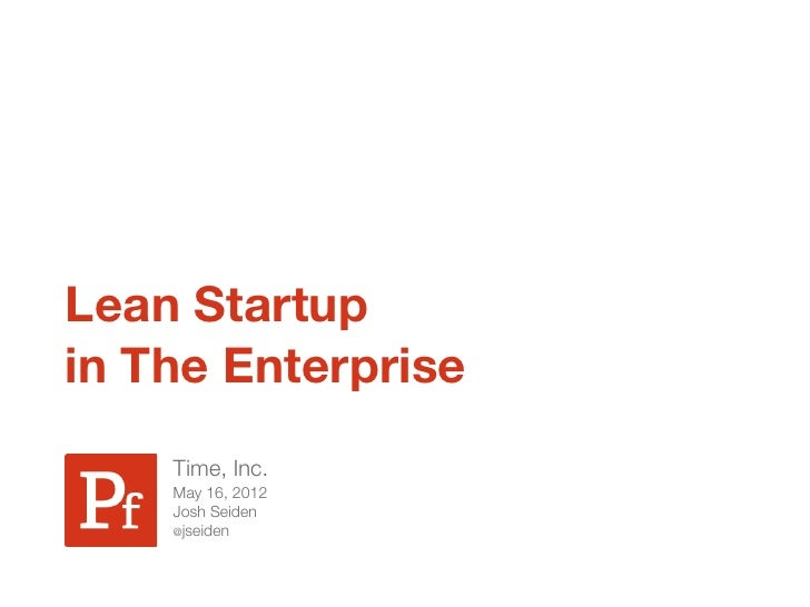Lean Startupin The Enterprise    Time, Inc.    May 16, 2012    Josh Seiden    @jseiden