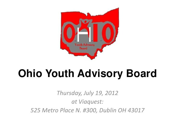 Ohio Youth Advisory Board          Thursday, July 19, 2012                at Viaquest:  525 Metro Place N. #300, Dublin OH...