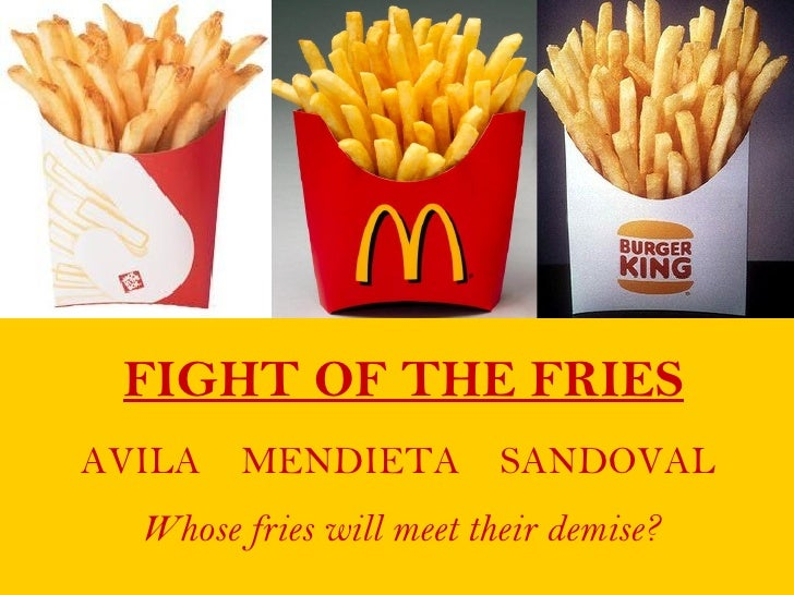 FIGHT OF THE FRIESAVILA   MENDIETA SANDOVAL  Whose fries will meet their demise?