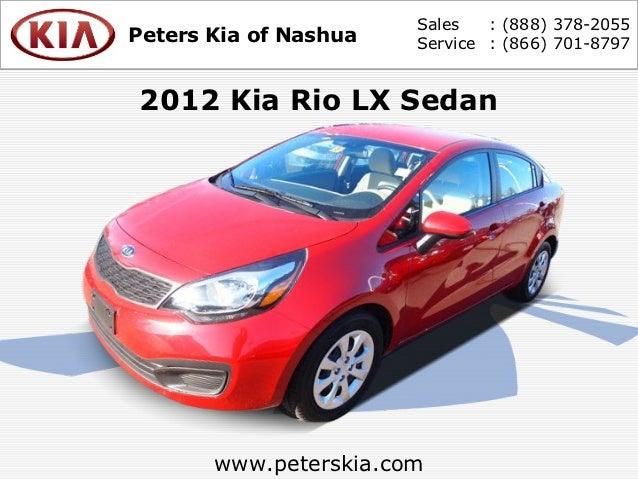 Sales   : (888) 378-2055Peters Kia of Nashua   Service : (866) 701-87972012 Kia Rio LX Sedan       www.peterskia.com
