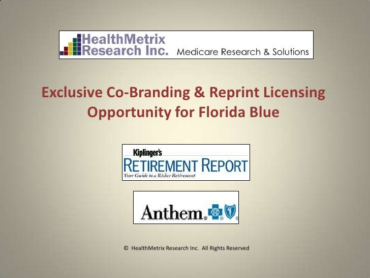 Exclusive Co-Branding & Reprint Licensing       Opportunity for Florida Blue           © HealthMetrix Research Inc. All Ri...