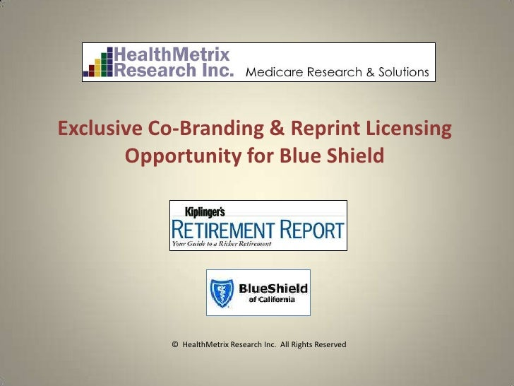 Exclusive Co-Branding & Reprint Licensing       Opportunity for Blue Shield           © HealthMetrix Research Inc. All Rig...