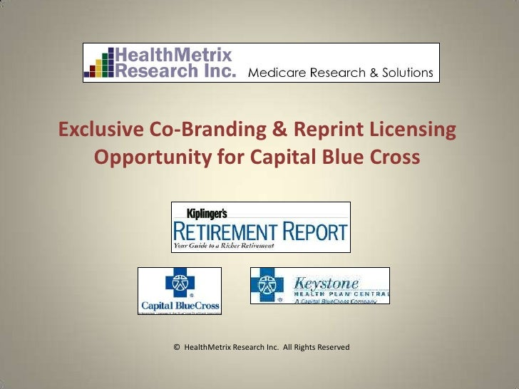 Exclusive Co-Branding & Reprint Licensing    Opportunity for Capital Blue Cross           © HealthMetrix Research Inc. All...