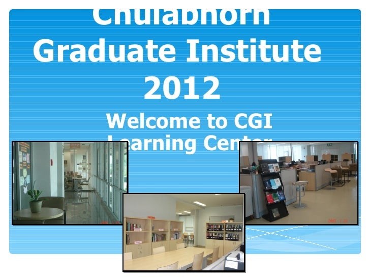 ChulabhornGraduate Institute      2012    Welcome to CGI    Learning Center