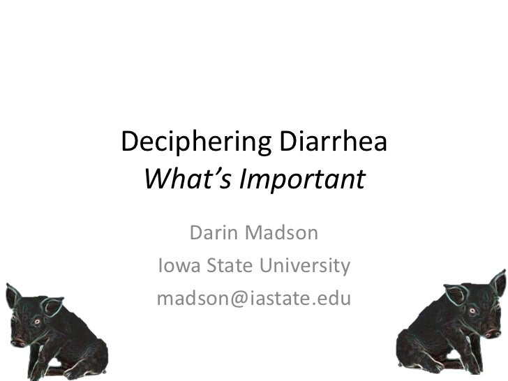 Deciphering Diarrhea What's Important     Darin Madson  Iowa State University  madson@iastate.edu