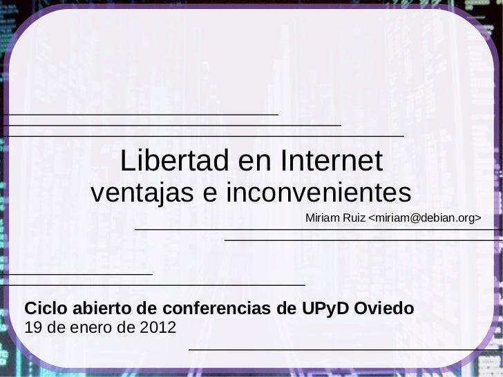 Libertad en Internet        ventajas e inconvenientes                               Miriam Ruiz <miriam@debian.org>Ciclo a...