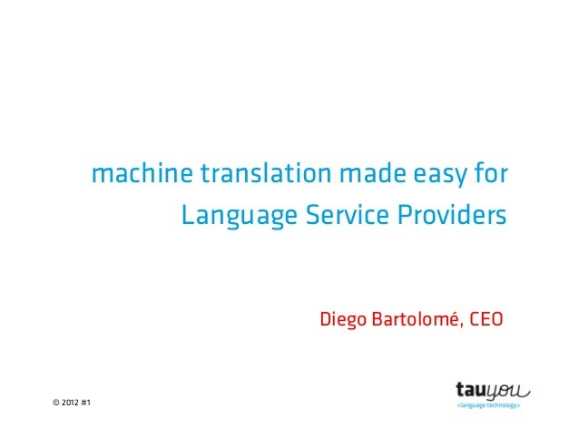 © 2012 #1machine translation made easy forLanguage Service ProvidersDiego Bartolomé, CEO