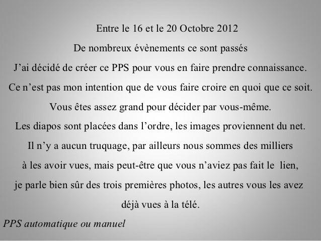 Entre le 16 et le 20 Octobre 2012                De nombreux évènements ce sont passés  J'ai décidé de créer ce PPS pour v...
