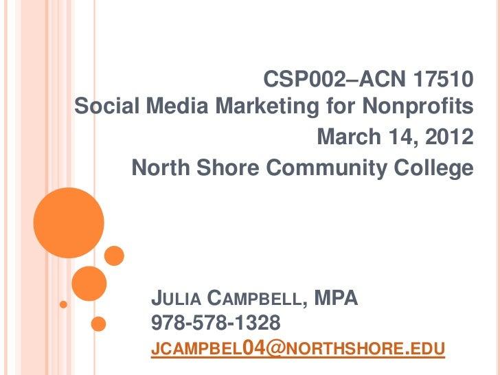 CSP002–ACN 17510Social Media Marketing for Nonprofits                      March 14, 2012     North Shore Community Colleg...