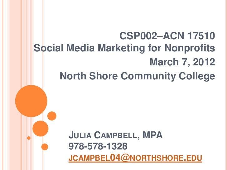 CSP002–ACN 17510Social Media Marketing for Nonprofits                       March 7, 2012     North Shore Community Colleg...